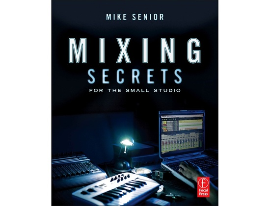 Mixing Secrets for the Small Studio by Mike Senior