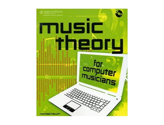 Music Theory for Computer Musicians by Michael Hewitt