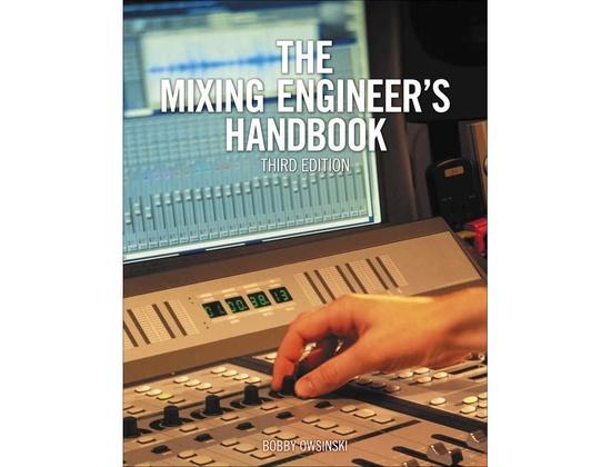 The Mixing Engineer's Handbook 3rd Edition by Bobby Owsinski