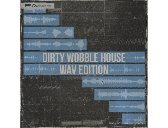 Famous Audio Dirty Wobble House: WAV Edition