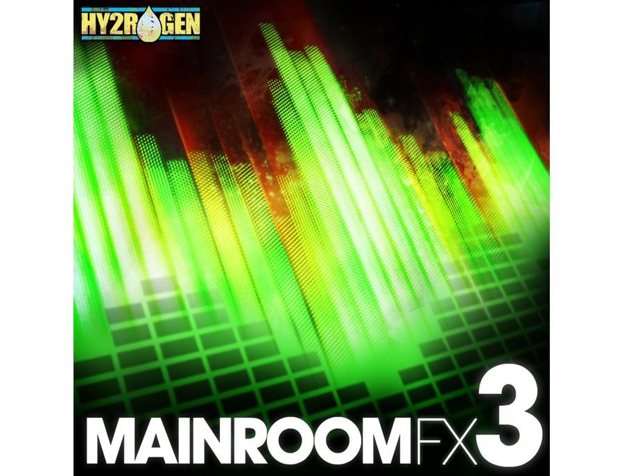 HY2ROGEN Mainroom FX Vol.3