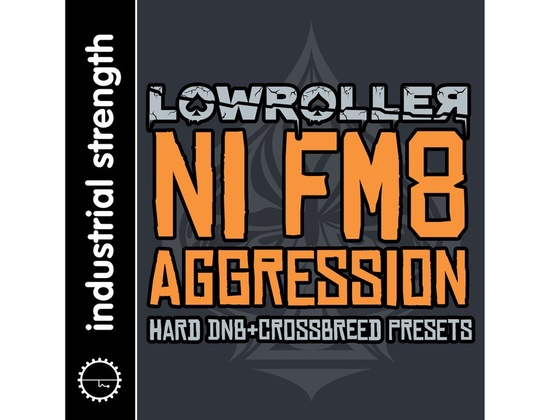 Industrial Strength Lowroller NI FM8 Aggression