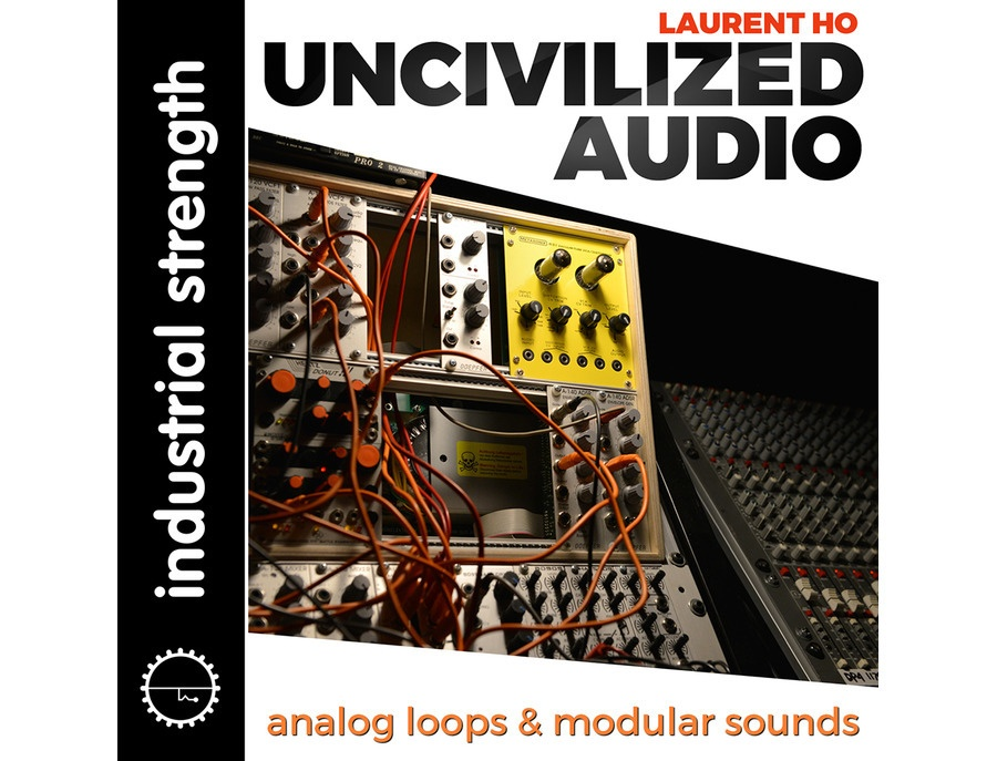 Industrial Strength Laurent Ho - Uncivilized Audio
