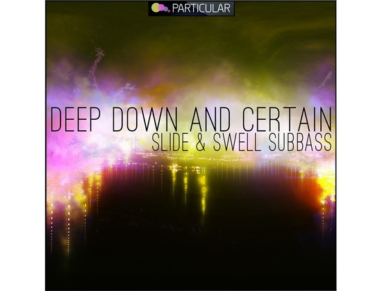 Particular Deep Down And Certain - Slide & Swell Subbass