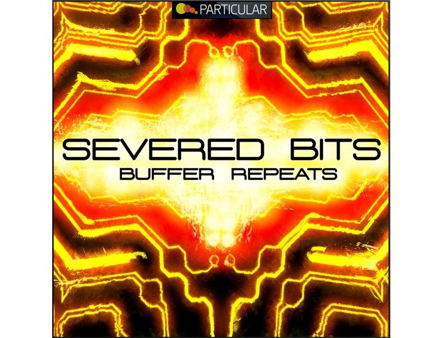 Particular Severed Bits - Buffer Repeats