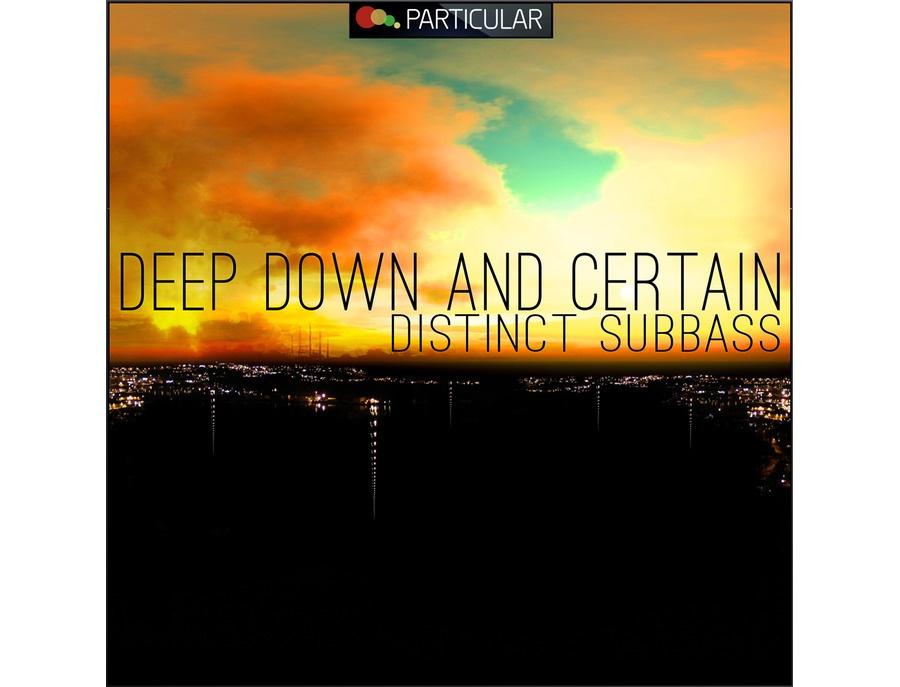 Particular Deep Down And Certain - Distinct Subbass