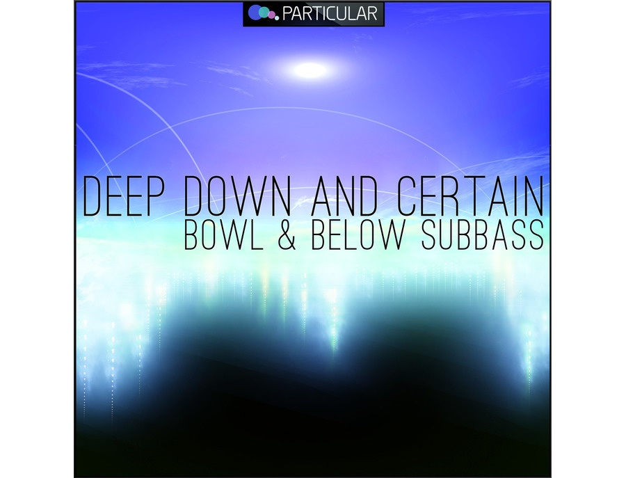 Particular Deep Down And Certain - Bowl & Below Subbass