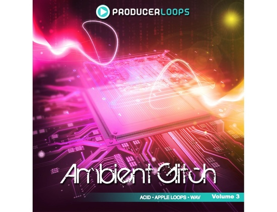 Producer Loops Ambient Glitch Vol. 3