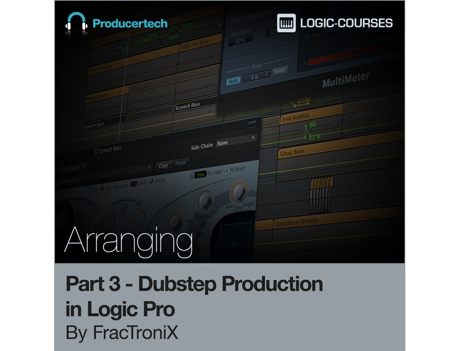 Producertech Dubstep Production in Logic Pro by FracTroniX - Part 3 - Arranging