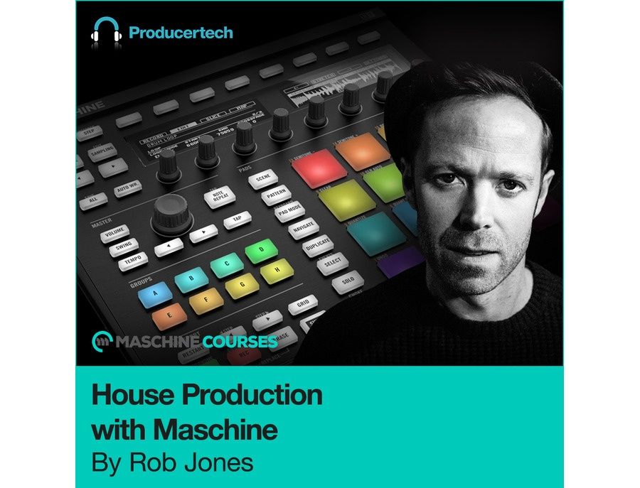 Producertech House Production with Maschine by Rob Jones