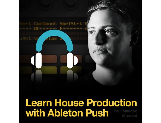 Producertech House Production with Ableton Push Part I by Paul Maddox