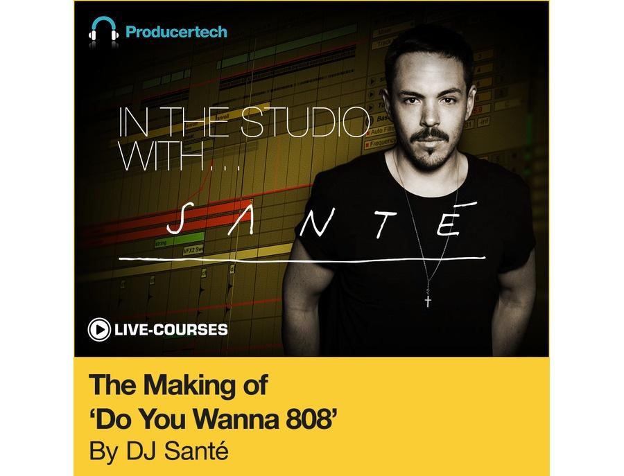 Producertech The Making of 'Do You Wanna 808' by Santé