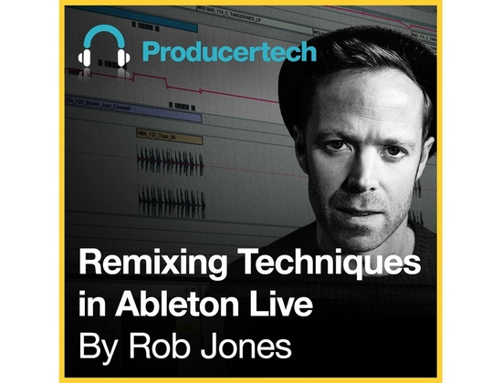 Producertech Remixing Techniques in Ableton Live by Rob Jones