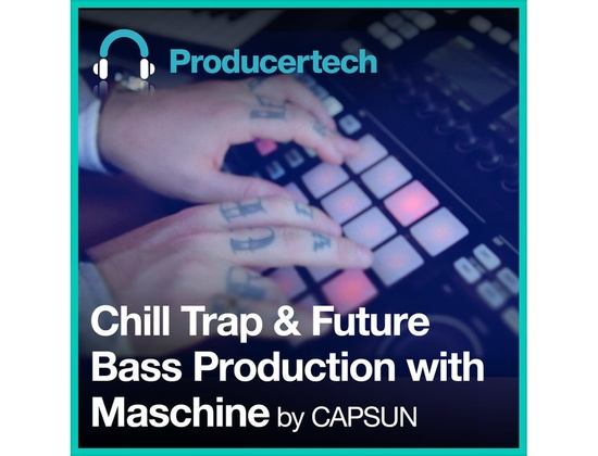Producertech Chill Trap and Future Bass Production with Maschine by CAPSUN