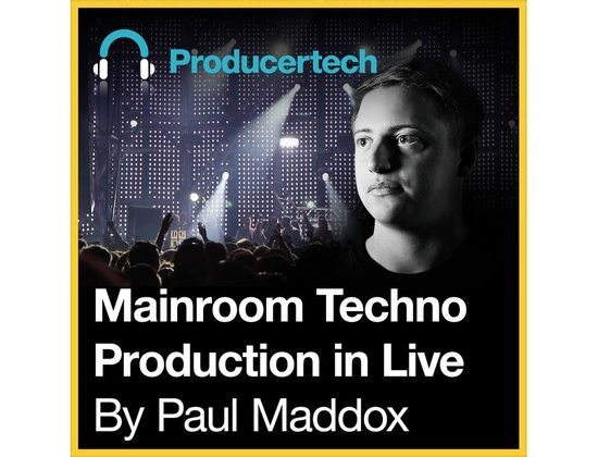 Producertech Mainroom Techno Production in Live by Paul Maddox