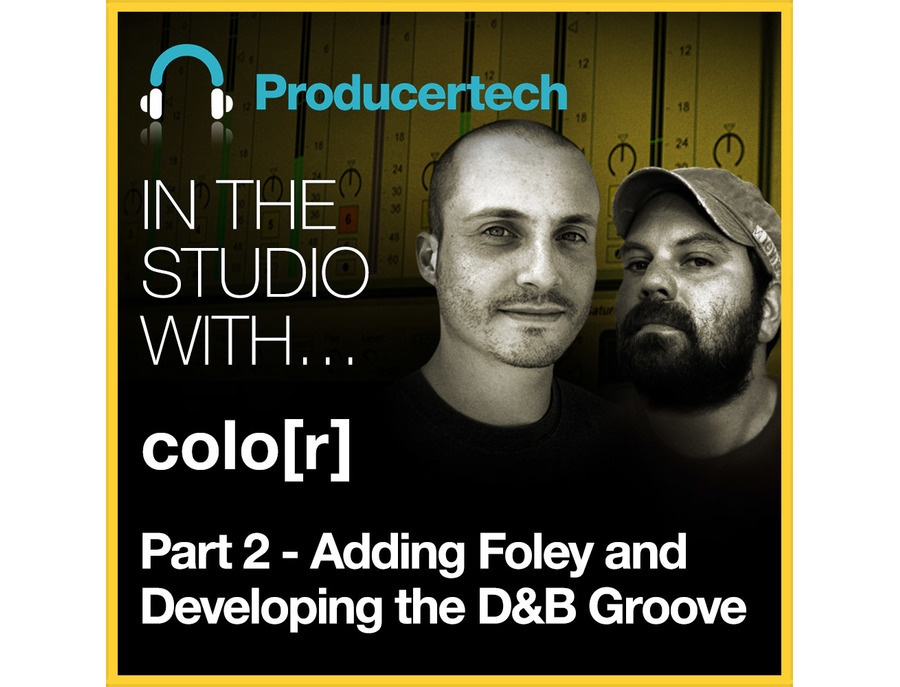 Producertech Part 2: Adding Foley and Developing the DnB Groove with colo[r]