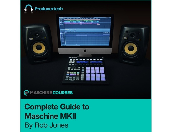 Producertech Complete Guide to Maschine MKII