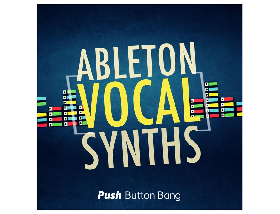 Push Button Bang Ableton Vocal Synths