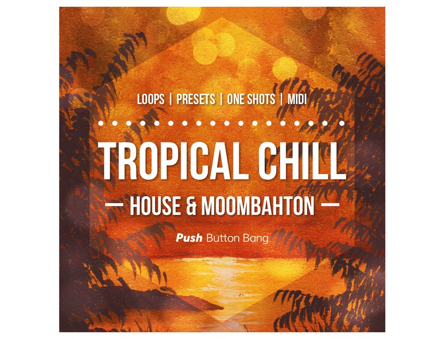 Push Button Bang Tropical Chill: House & Moombahton