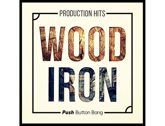 Push Button Bang Wood & Iron Production Hits