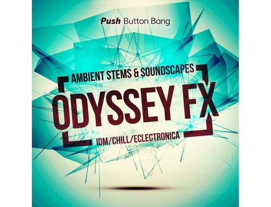 Push Button Bang Odyssey FX: Ambient Stems & Soundscapes