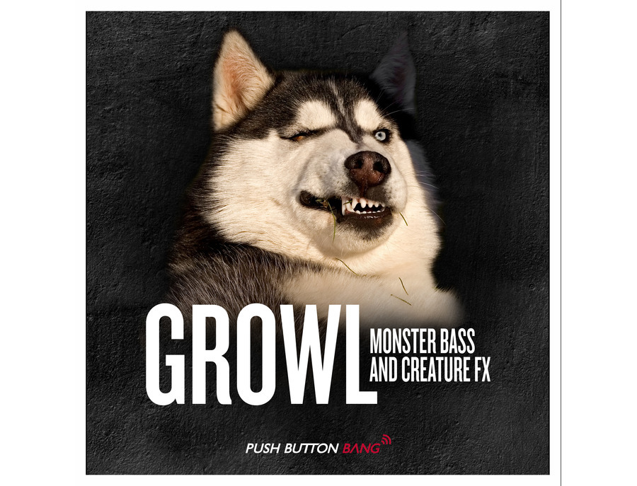 Push Button Bang Growl - Monster Bass & Creature FX