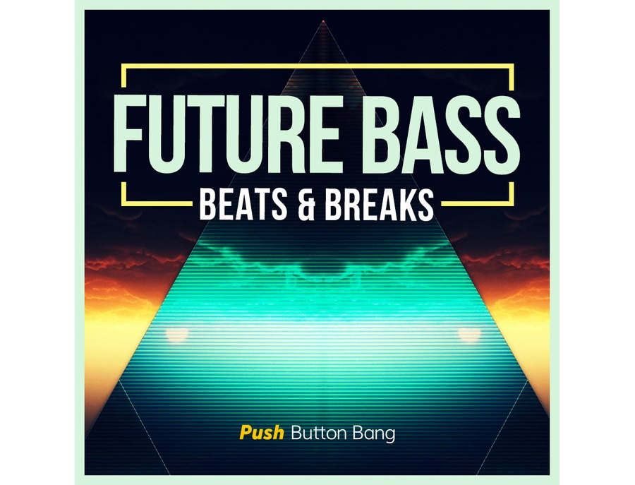 Push Button Bang Future Bass:  Beats & Breaks