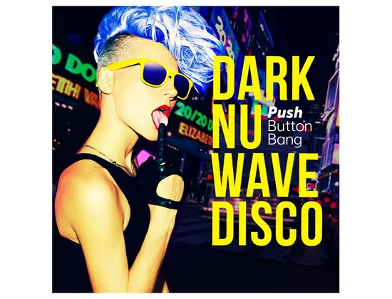 Push Button Bang Dark Nu Wave Disco
