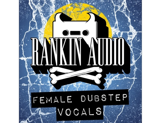 Rankin Audio Female Dubstep Vocals