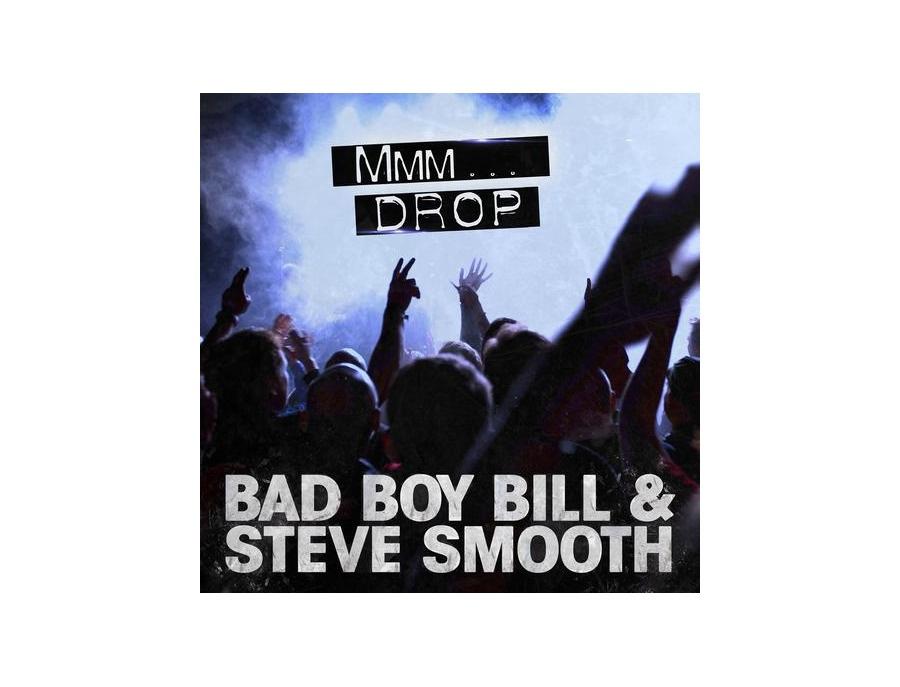 Mmm Drop - Single by Bad Boy Bill & Steve Smooth