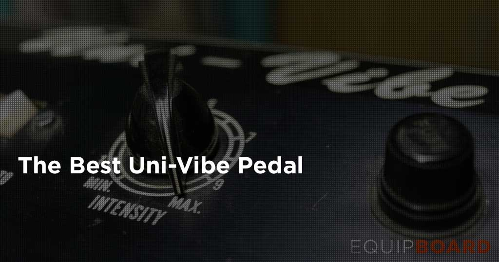 Top 5 Uni-Vibe Pedals