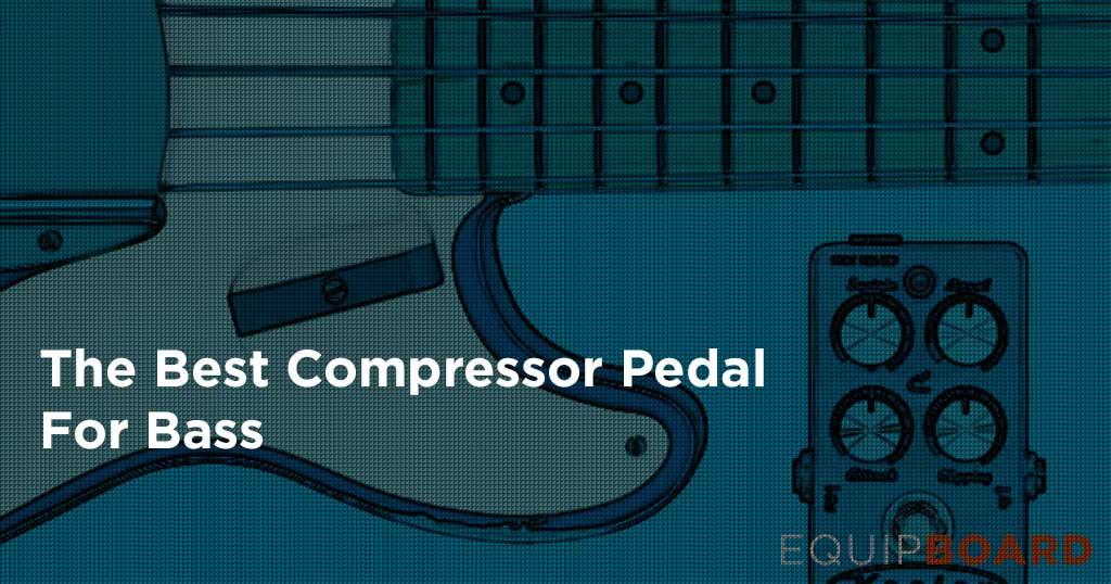 Top 5 Bass Compressor Pedals