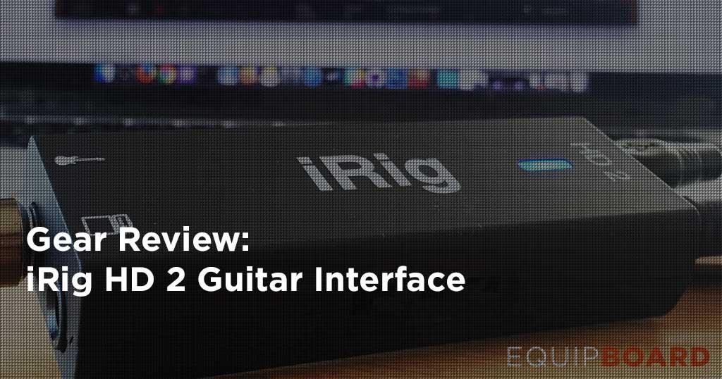 iRig HD 2 Guitar Interface Review