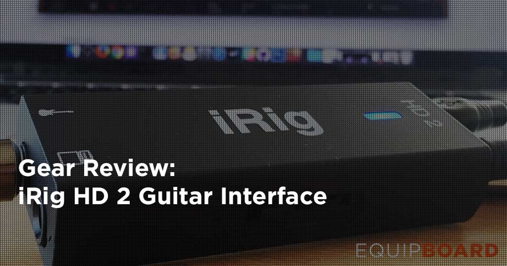 iRig HD 2 Guitar Interface Review