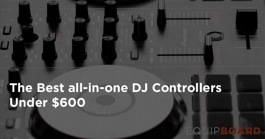 Top 5 DJ Controllers Under $600