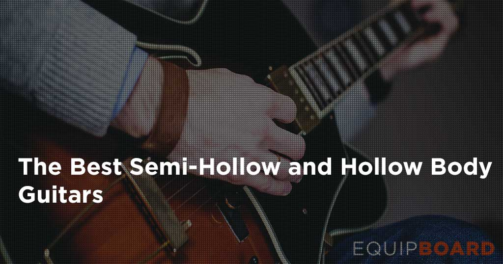 10 Best Hollow Body Guitars & Semi-Hollow Body Guitars