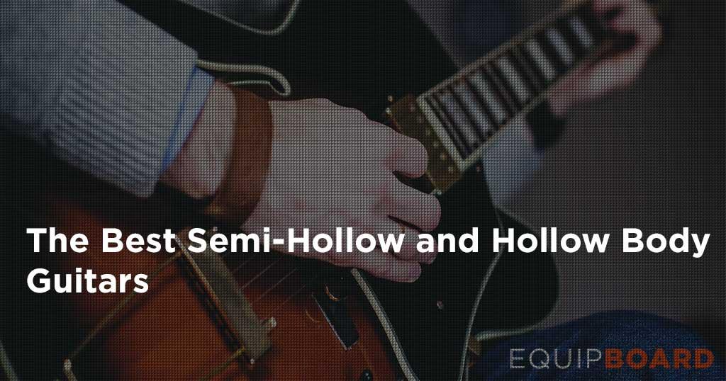 10 Best Hollow Body Guitars & Semi-Hollow Body Guitars