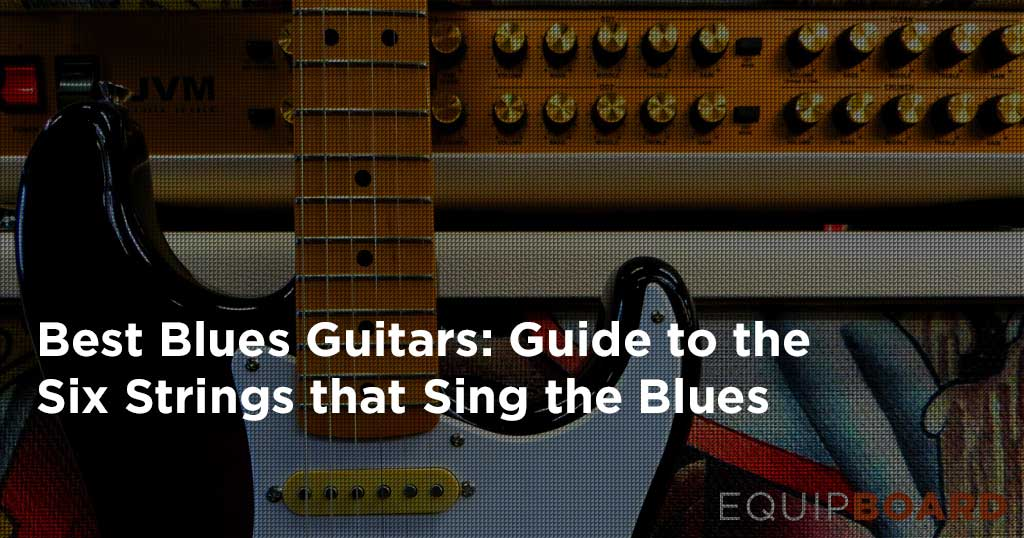 5 Best Blues Guitars: Six Strings that Sing the Blues