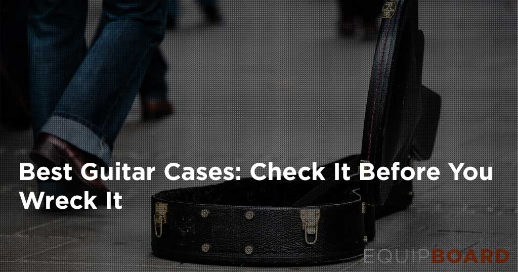 10 Best Guitar Cases & Gig Bags: Check It Before You Wreck It