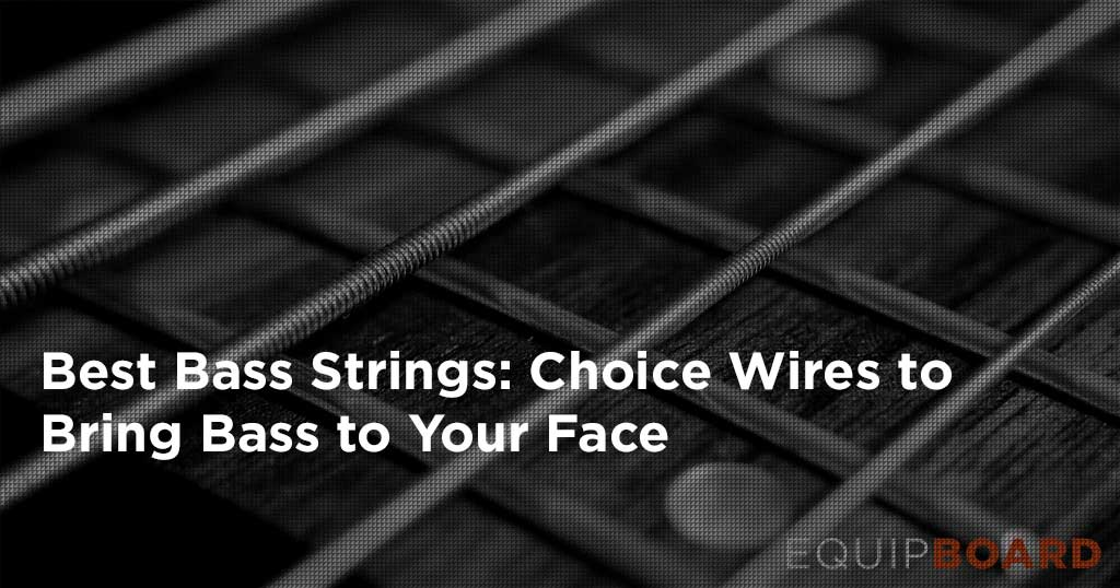 5 Best Bass Strings: Choice Wires to Bring the Bass