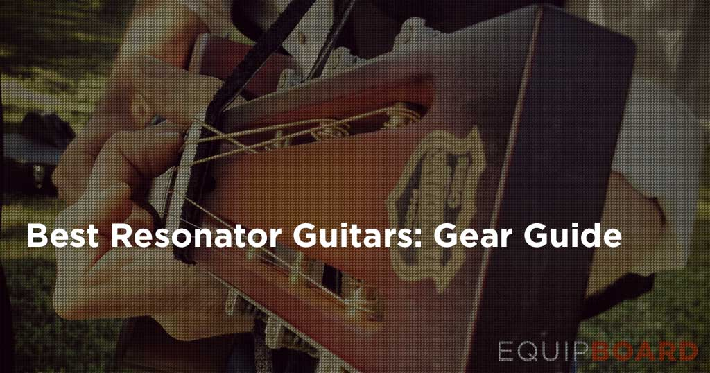 5 Best Resonator Guitars: Gear Guide for Lap Steels and Resonators