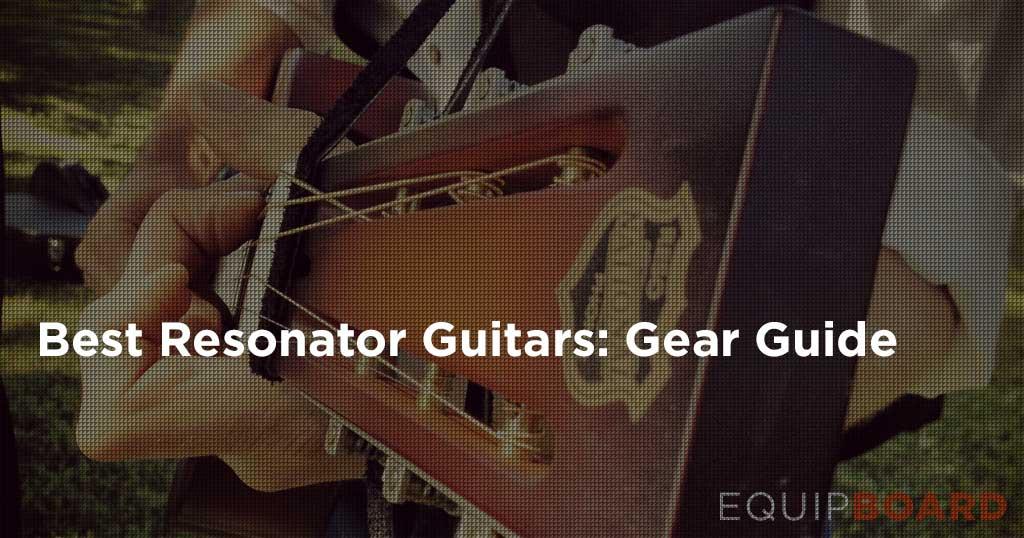 5 Best Resonator Guitars: Gear Guide for Lap Steels and Resonators
