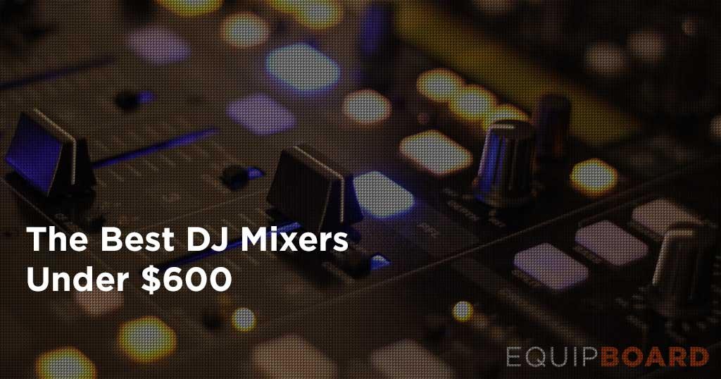 5 Best DJ Mixers Under $600 [2019] | Equipboard®