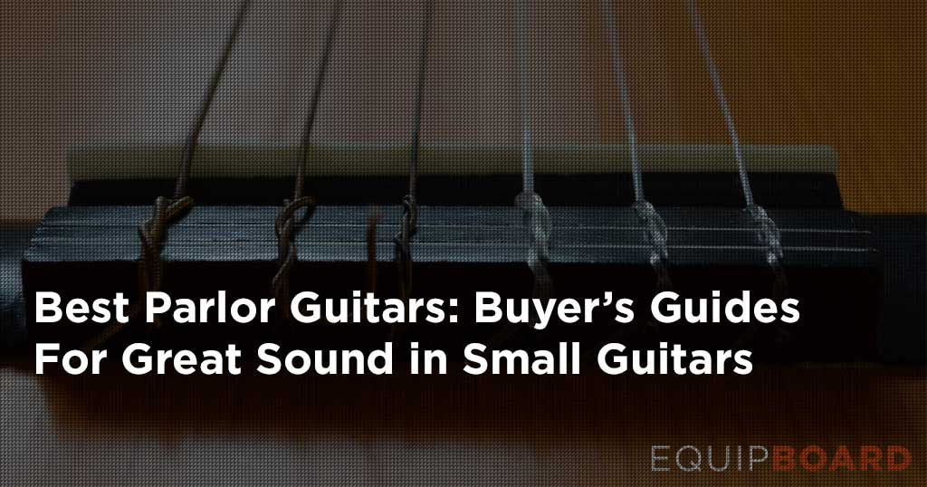 5 Best Parlor Guitars: Great Sound in a Small Package