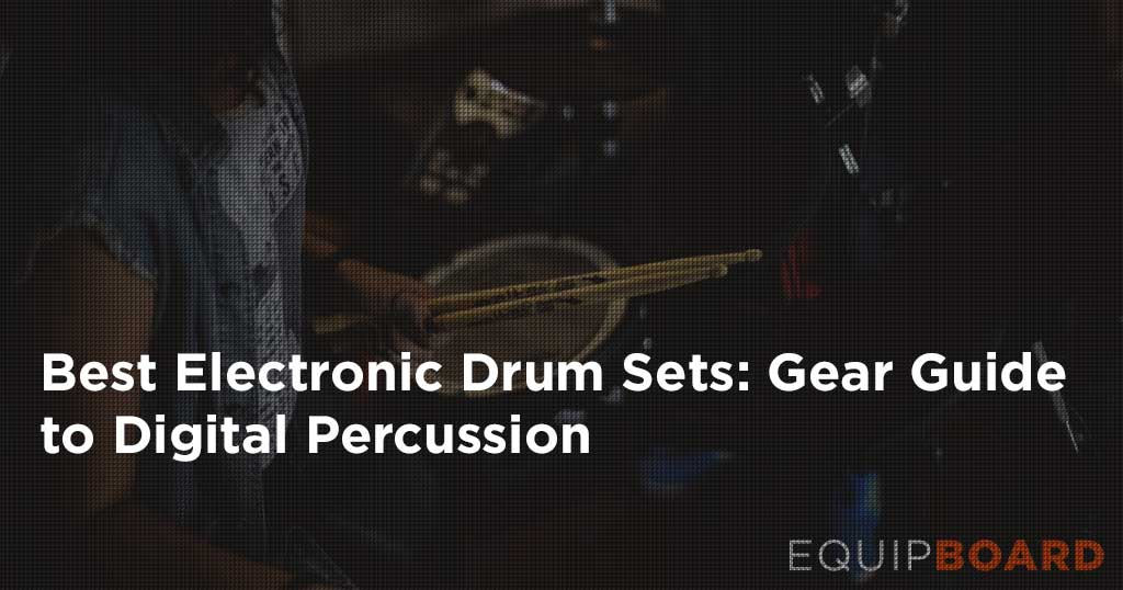 5 Best Electronic Drum Sets: Guide to Digital Percussion