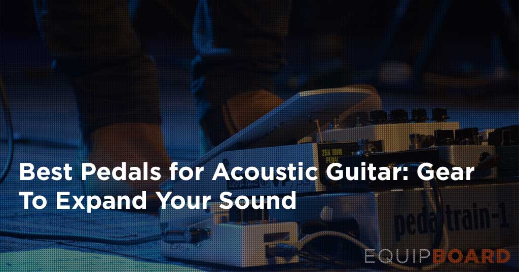 Best Acoustic Guitar Pedals: 5 Top Pedals for Acoustic Players