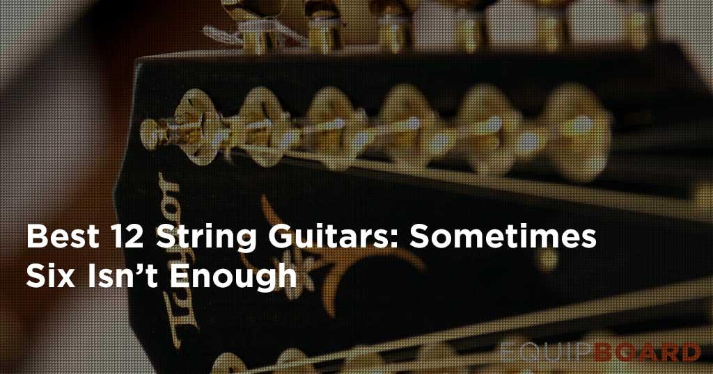 5 Best 12-String Guitars: When Six Isn't Enough