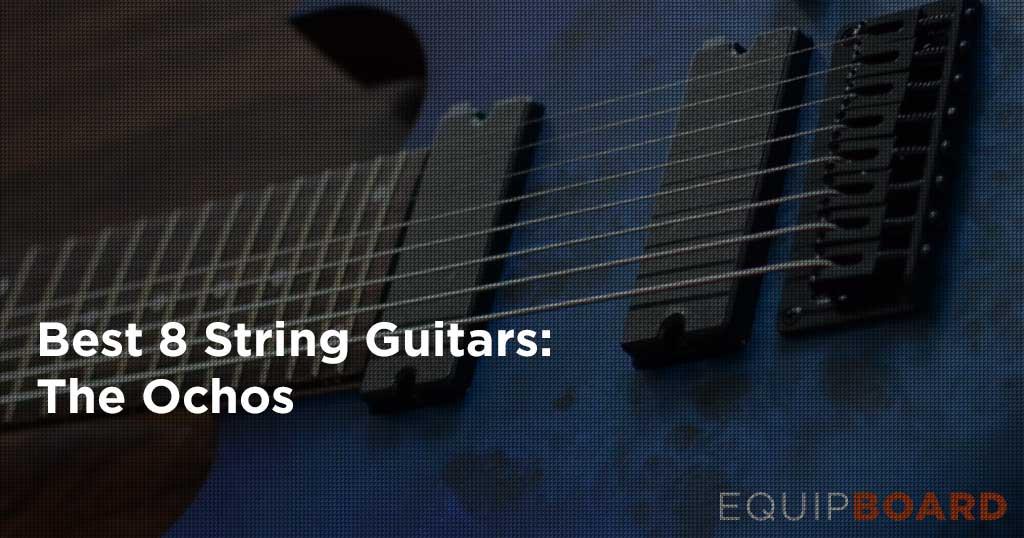 5 Best 8-String Guitars: The Ochos