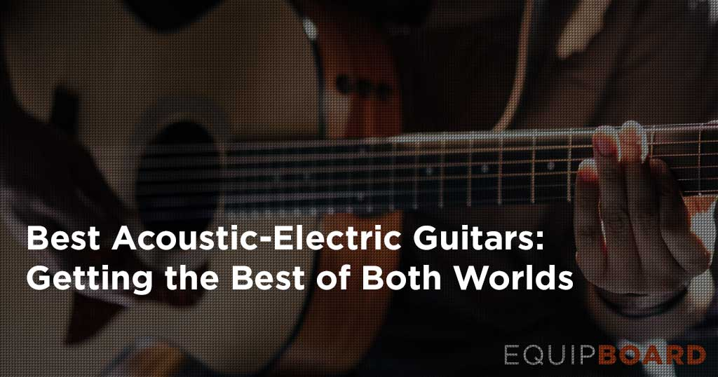 5 Best Acoustic-Electric Guitars: Best of Both Worlds