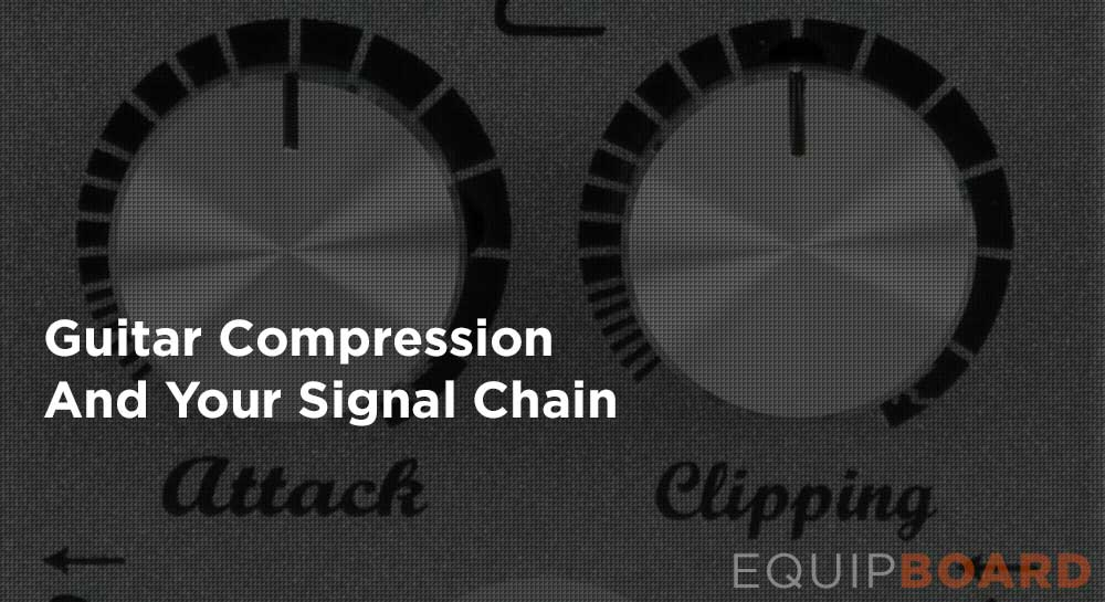 Guitar Compression and Your Signal Chain